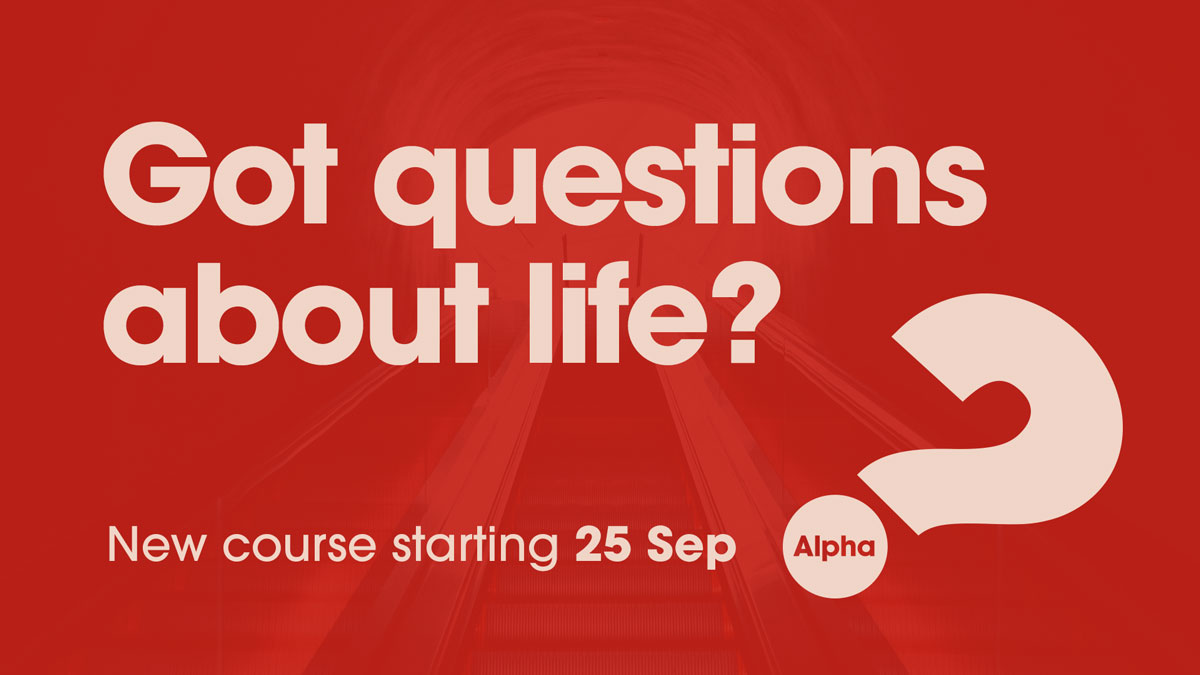 Got questions about life? New Alpha course starting 25 September. Click for more info
