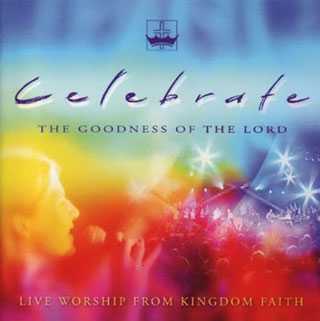 Celebrate the Goodness of the Lord - Kingdom Faith