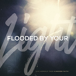 Flooded By Your Light - Kingdom Faith