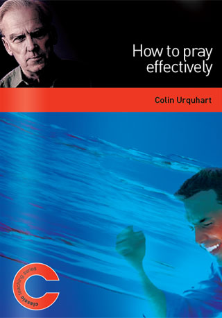 How to Pray Effectively - Colin Urquhart