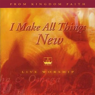 I Make All Things New - Kingdom Faith