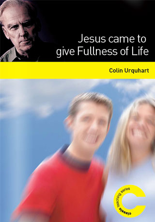 Jesus Came to Give Fullness of Life - Colin Urquhart