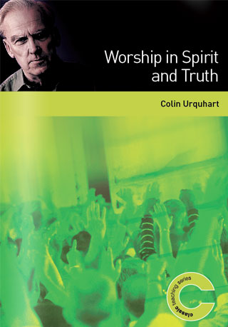 Worship in Spirit and Truth - Colin Urquhart