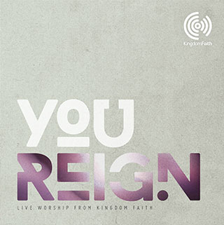 You Reign - Kingdom Faith