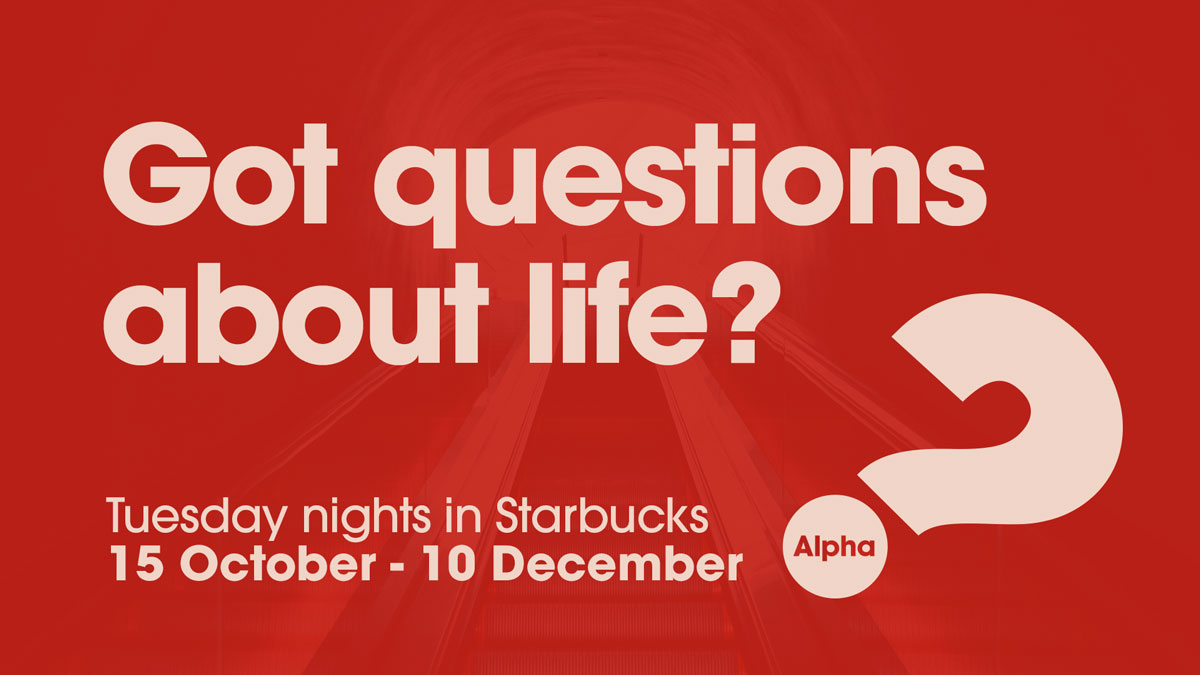 Got questions about life? New Alpha course starting 15 October. Click for more info